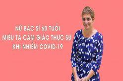 Miêu tả chân thực nhất khi nhiễm Covid-19 của nữ bác sĩ 60 tuổi